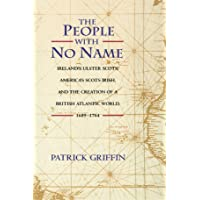 The People with No Name: Ireland's Ulster Scots, America's Scots Irish, and the Creation of a British Atlantic World, 1689-1764 (POD)
