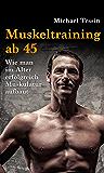 Muskeltraining ab 45: Wie man im Alter erfolgreich Muskulatur aufbaut
