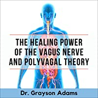 The Healing Power of the Vagus Nerve and Polyvagal Theory: Unleash Your Body's Natural Ability to Overcome Inflammation, Autoimmunity, Brain Fog, Anxiety, Depression, Panic Attack and Chronic Illness