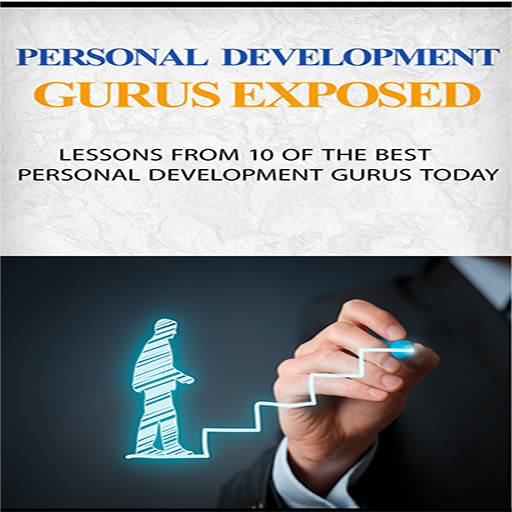 Personal Development Gurus Exposed : Lessons from 10 of the best personal development gurus today