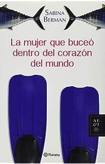 La mujer que buceo dentro del corazon del mundo (Spanish Edition)