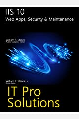 IIS 10: Web Apps, Security & Maintenance (IT Pro Solutions) Kindle Edition