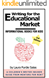 Writing for the Educational Market: Informational Books for Kids [A Children's Writer Insider Guide from Mentors for…