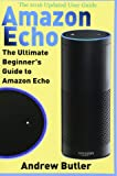 Amazon Echo: The Ultimate Beginner's Guide to Amazon Echo (Amazon Prime, internet device, guide, Band 6)