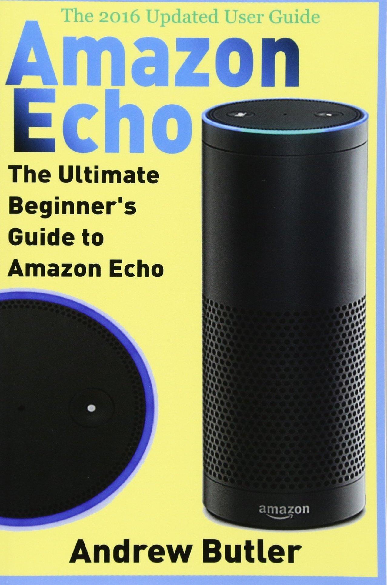 Amazon Echo: The Ultimate Beginners Guide to Amazon Echo ...