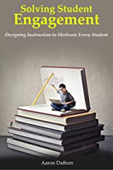 Solving Student Engagement: Designing Instruction to Motivate Every Student Kindle Edition