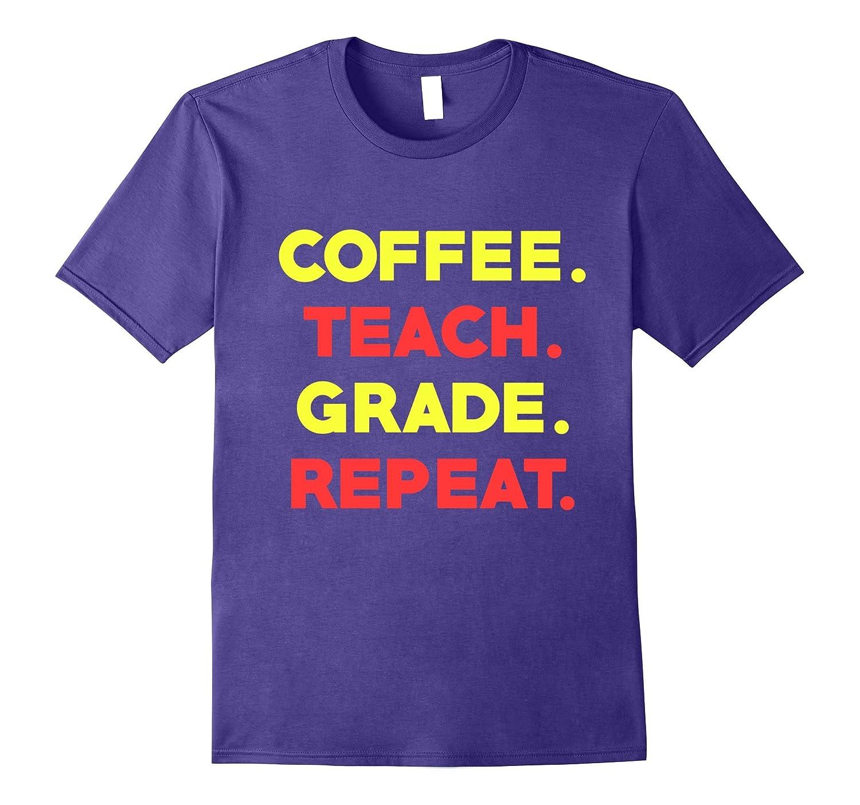 Coffee Teach Grade Repeat Teacher Apparel T-Shirt-Art