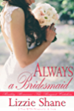 Always a Bridesmaid (The Bouquet Catchers Book 1)