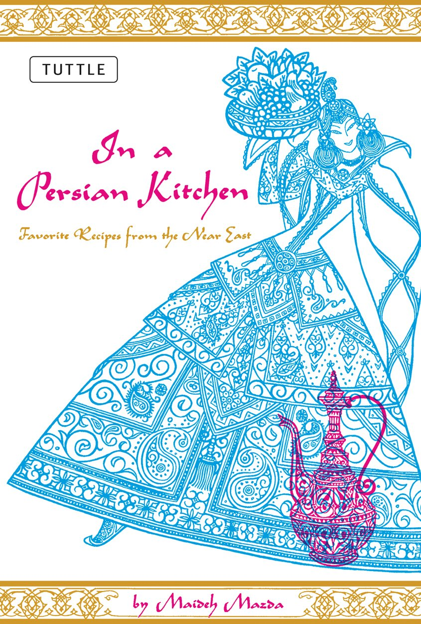 In a Persian Kitchen: Favorite Recipes from the Near East: Maideh ...