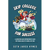 Skip College for Success: A Liberation & Empowerment Guide for Young Adults To Grow, Not Owe