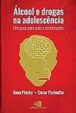 Álcool e Drogas na Adolescência: um guia para pais e professores