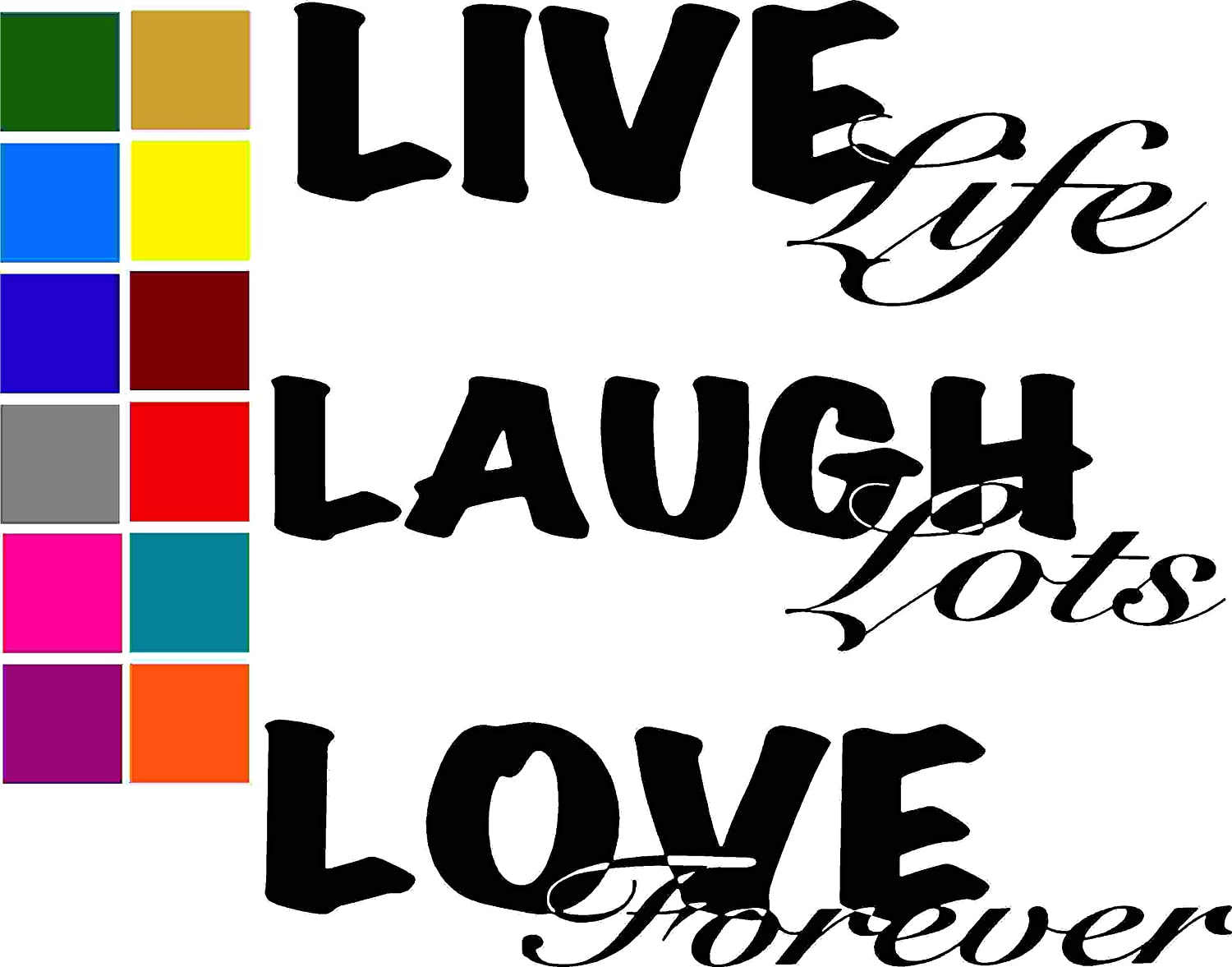 Live Life Laugh Lots Love Forever Quote Car Window Tumblers Wall Decal Sticker Vinyl Laptops Cellphones Phones Tablets Ipads Helmets Motorcycles Computer Towers V and T Gifts