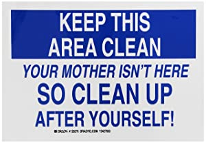 """Brady 128276 Maintenance Sign, Legend """"Keep This Area Clean Your Mother Isn't Here…So Clean Up After Yourself"""", 7"""" Height, 10"""" Width, Black and Blue on White"""