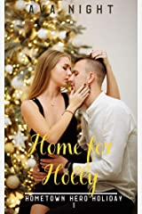 Home for Holly: Short, Sweet, Steamy Romance (Home Town Hero Holiday Special Book 1) Kindle Edition