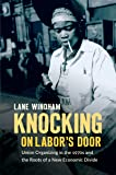Knocking on Labor's Door: Union Organizing in the 1970s and the Roots of a New Economic Divide (Justice, Power, and Politics)