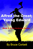 Alfred the Great; Young Edward (Ambrose series Book 9)