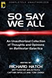 So Say We All: An Unauthorized Collection of Thoughts and Opinions on Battlestar Galactica (Smart Pop series)