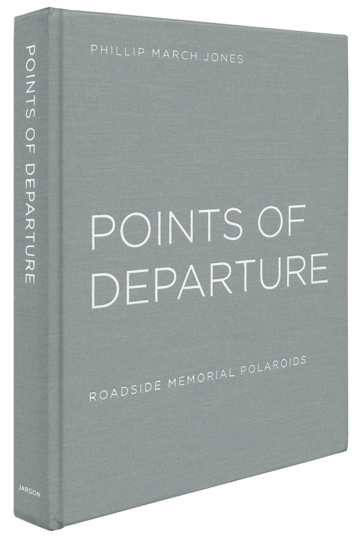Phillip March Jones: Points of Departure: Roadside Memorial Polaroids pdf epub