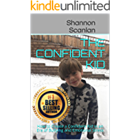 The Confident Kid: How to Create a Confident Kid in an Era of Bullying and Emotional Stress