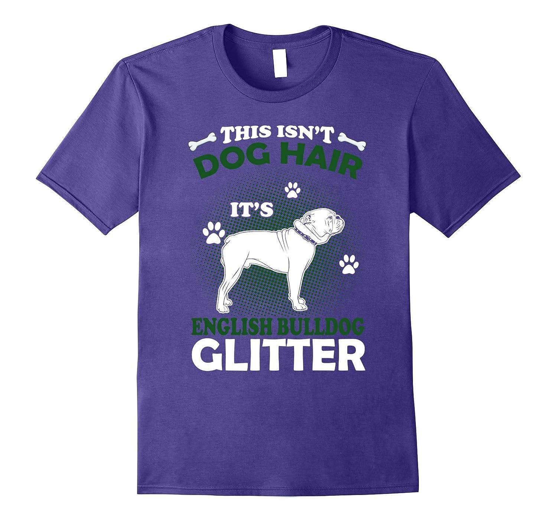 This Isn't Dog Hair It's English Bulldog Glitter T Shirt-FL