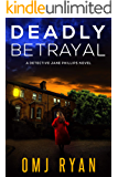 Deadly Betrayal: A gripping crime thriller full of mystery and suspense (Detective Jane Phillips Book 4)