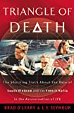 Triangle of Death: The Shocking Truth About the Role of South Vietnam and the French Mafia in the Assassination of JFK