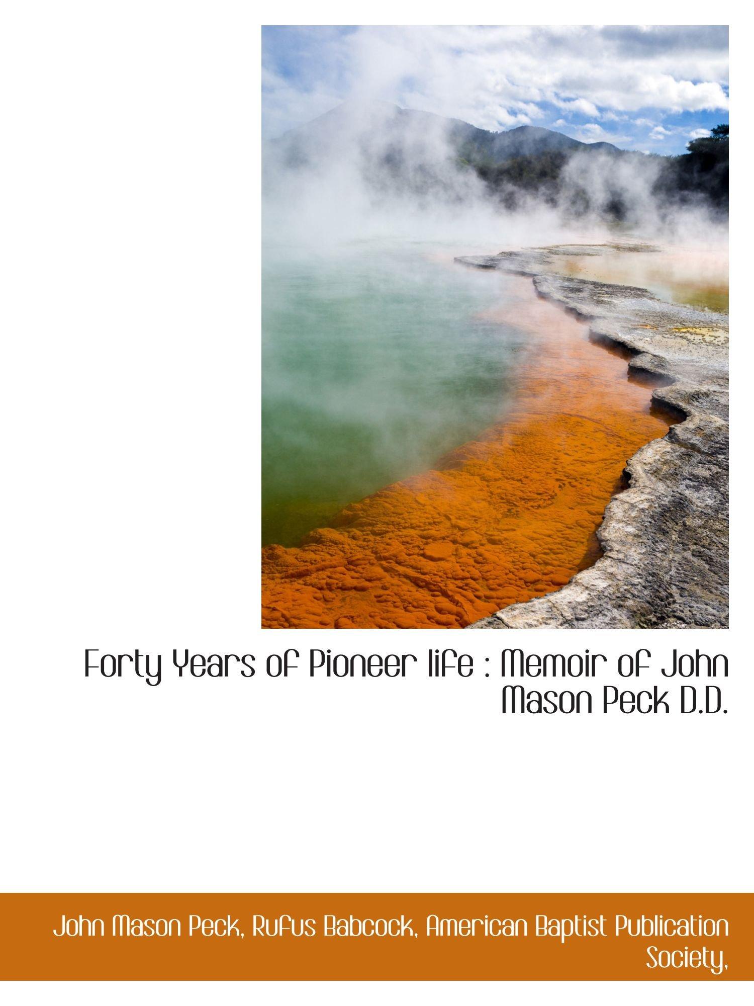 Download Forty Years of Pioneer life : Memoir of John Mason Peck D.D. pdf