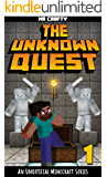 The Unknown Quest 1: The Last Builder: An Unofficial Minecraft Novel