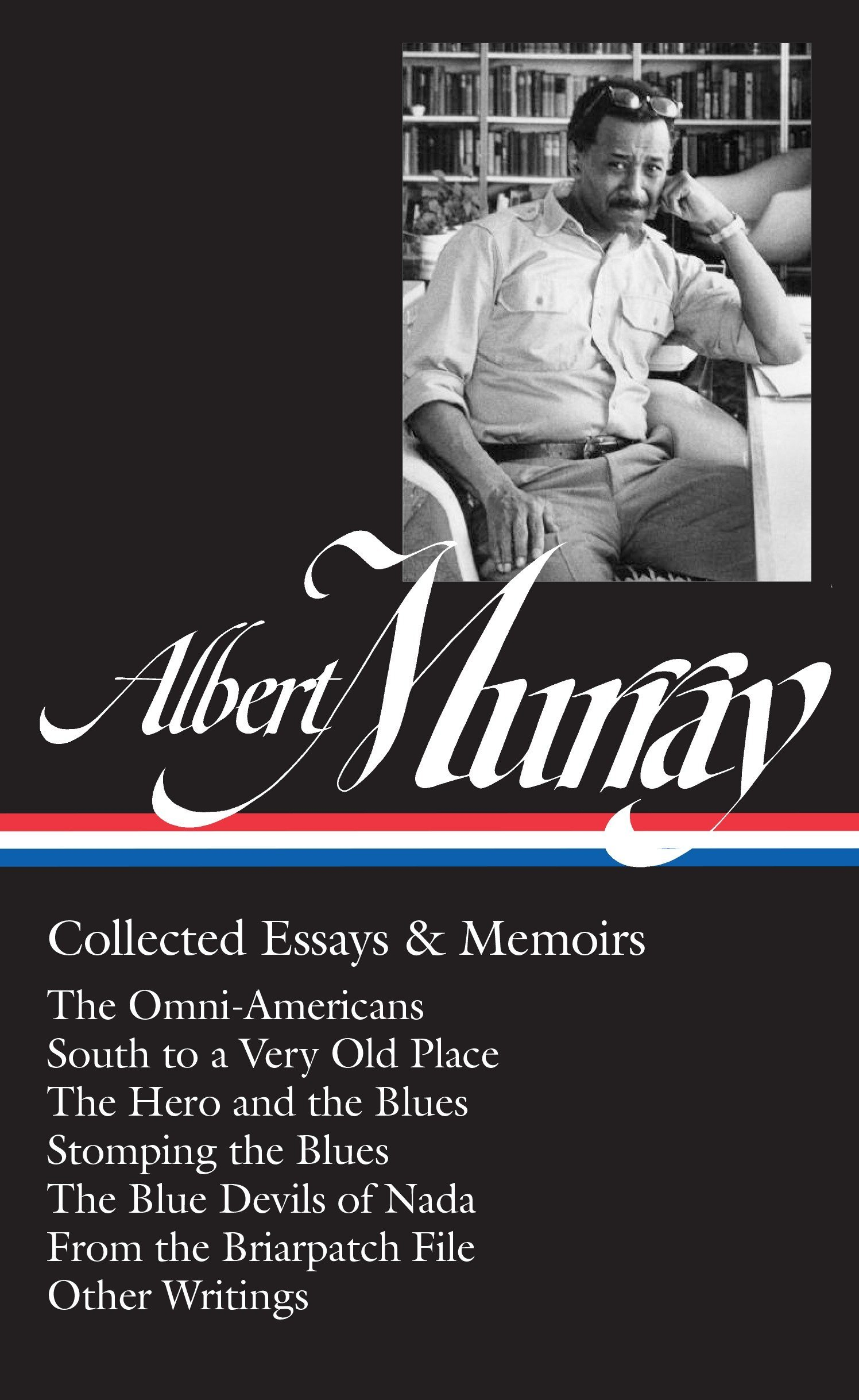 Albert Murray: Collected Essays & Memoirs (LOA #284): The Omni-Americans / South to a Very Old Place / The Hero and the Blues /  Stomping the Blues / ... (Library of America Albert Murray Edition) by Library of America
