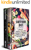 Sirtfood Diet: 2 Books in 1 - Learn How a Delicious Diet Can Repair Your Metabolism and Follow 123 Simple Recipes You Can Enjoy for Life