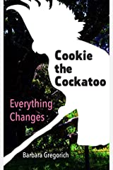 Cookie the Cockatoo: Everything Changes Kindle Edition