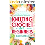 Knitting & Crochet For Beginners: The Complete Guide To Learn How To Knit & Crochet With Step-By-Step Instructions, Clear Ill