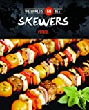 The World's 60 Best Skewers... Period. (The World's 60 Best Collection)