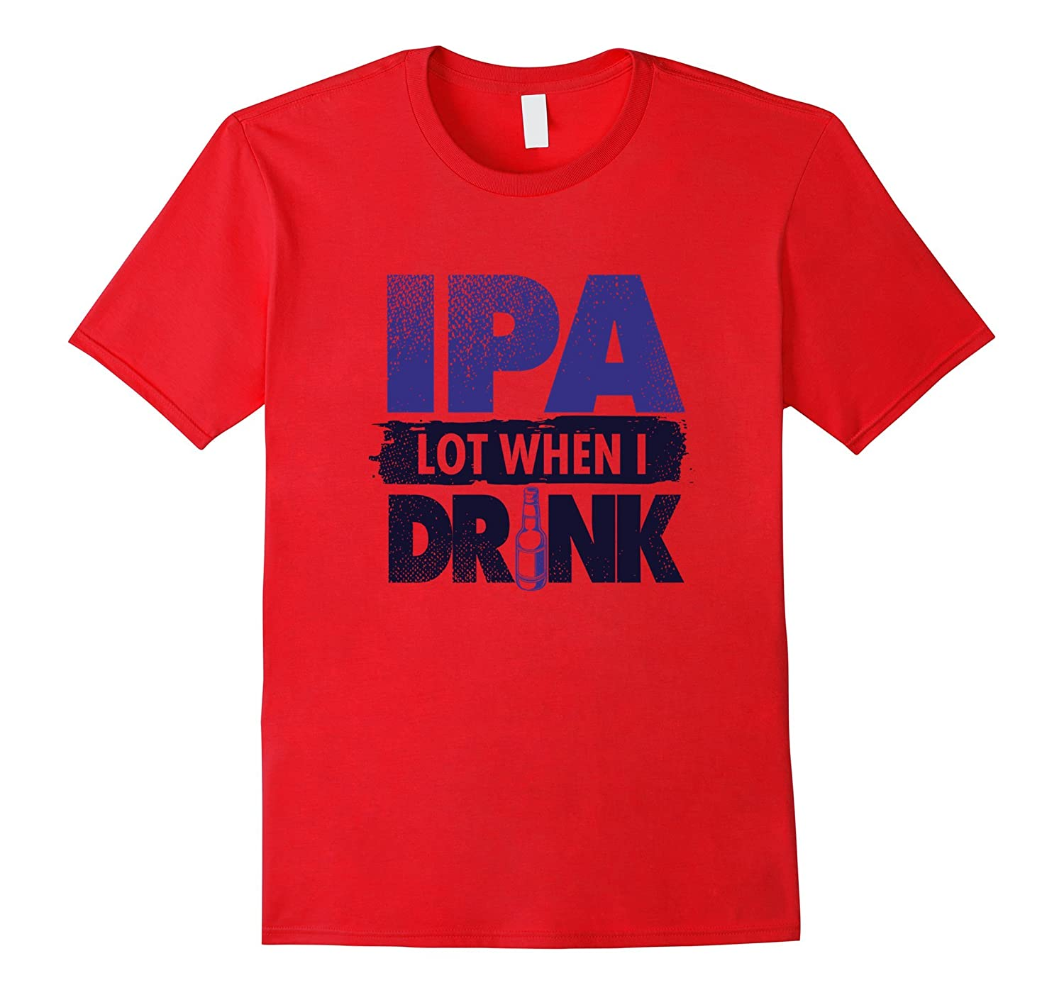 Craft Beer Lovers Tees IPA Lot When I Drink Funny T-Shirt-TD