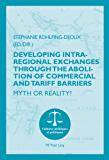 Developing Intra-regional Exchanges through the Abolition of Commercial and Tariff Barriers / L'abolition des barrières commerciales et tarifaires dans ... Myth or Reality? / Mythe ou réalité ?