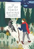 The Joy of Forest Bathing:Reconnect With Wild Places & Rejuvenate Your Life