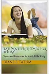 Tatum's Teen Themes for Today: : Topics and Resources for Youth Bible Study (Tatum's Teen Themes for Today Book 1) Kindle Edition