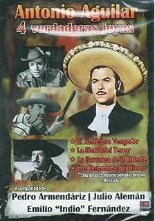 ANTONIO AGUILAR 4 VERDADERAS JOYAS:EL JUSTICIERO VENGADOR/LA SIERRA DEL TERROR/CABALLO