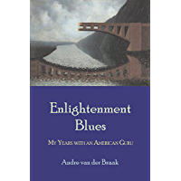 Enlightenment Blues: My Years with an American Guru (English Edition)
