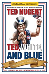 Ted, White, and Blue: The Nugent Manifesto Paperback