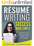 Résumé Writing Success Made Simple: Secrets the Pro's Don't Want You to Know