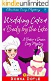 Wedding Cake and a Body by the Lake: Christian Cozy Mystery (A Baker's Dozen Cozy Mystery Book 5)
