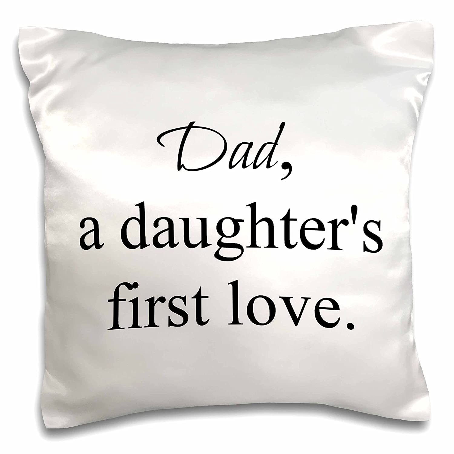 16 x 16 3dRose pc/_214402/_1 Dad a Daughters First Love Black Lettering Pillow Case