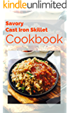 Savory Cast Iron Skillet Cookbook: Healthy, Delicious One Skillet Recipes