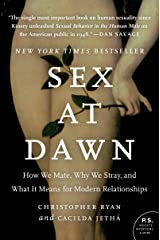 Sex at Dawn: How We Mate, Why We Stray, and What It Means for Modern Relationships Kindle Edition