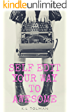 Self Edit Your Way To Awesome: A Short Self-Editing Guide For Indie Authors