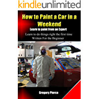 "How to Paint a Car in a Weekend: Learn to Paint from an Expert (How to ""Automotive Body & Paint Repair"" Book 1)"