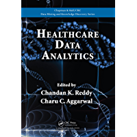 Healthcare Data Analytics (Chapman & Hall/CRC Data Mining and Knowledge Discovery Series Book 36)