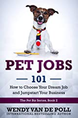 Pet Jobs 101: How to Choose Your Dream Job and Jumpstart Your Business (The Pet Biz Series Book 2) Kindle Edition