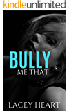 Bully Me That (Bully Me #2): A Best Friend's Brother Bully Romance